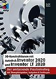 3D-Konstruktionen mit Autodesk Inventor 2020 und Inventor LT 2020: Der umfassende Praxiseinstieg: Übungsbeispiele, Aufgaben, Testfragen (mitp Professional) - Detlef Ridder