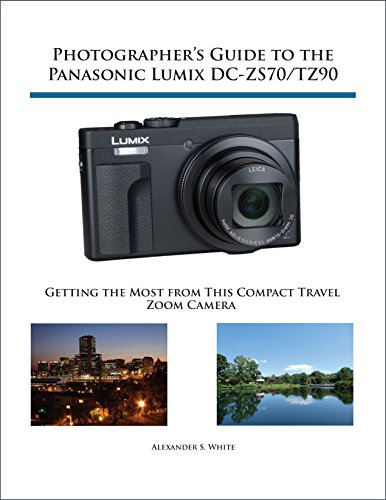 Photographer's Guide to the Panasonic Lumix DC-ZS70/TZ90: Gettting the Most from this Compact Travel Zoom Camera