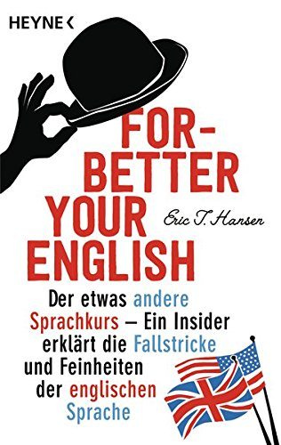 Forbetter Your English: Der etwas andere Sprachkurs - Ein Insider erklärt die Fallstricke und Feinheiten der englischen Sprache