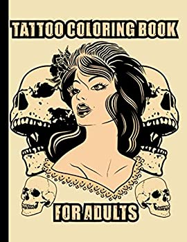 Tattoo Coloring Book for Adults  50 Amazing Tattoo Design Such As Owls Lions Dragons Sugar Skulls Eagles for Adults Relaxations