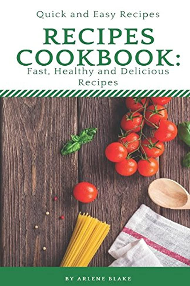 北へ謝る注ぎますRecipes Cookbook: Fast, Healthy and Delicious Recipes, Quick and Easy Recipes