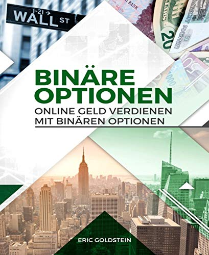 Online Geld verdienen mit Binären Optionen: (Trading, Binäre Optionen für Anfänger, Aktienhandel, Aktien, Geld verdienen, Online Business)