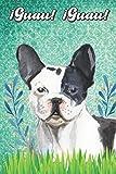 ¡Guau! ¡Guau!: French Bulldog Notebook and Journal for Dog Lovers Bulldog francés Cuaderno y diario para amantes de los perros