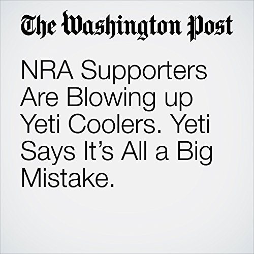 NRA Supporters Are Blowing up Yeti Coolers. Yeti Says It's All a Big Mistake. copertina
