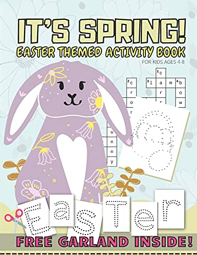 It's spring! Easter Themed Activity Book For Kids Ages 4-8: Mix of Sudoku Scissor Skills Practise Conntect The Dots Color By Number Word Search Special Crossword With Solutions (Free Garland Inside)