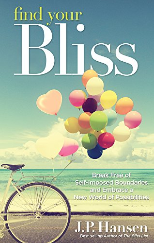 Find Your Bliss: Break Free of Self-Imposed Boundaries and Embrace a New...