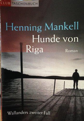 Hunde von Riga - Wallanders zweiter Fall . Aus dem Schwed. von Barbara Sirges und Paul Berf, Mankell, Henning: Wallanders ... Fall ; 2 Club-Taschenbuch