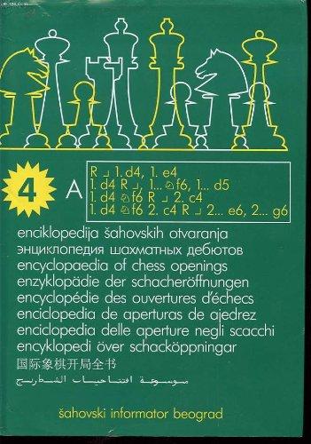 Enciklopedija sahovskih otvaranja / encyclpedia of chess opening / enzyklopadie der schach-eroffnungen / encyclopedie des ouvertures d'echecs / enciclopedia de aperturas de ajedrez : a tome 4