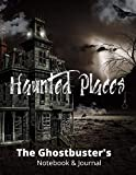 Haunted Places: Ghostbuster's Notebook, Paranormal Investigation, Haunted House Journal and Exploration Tools Planner