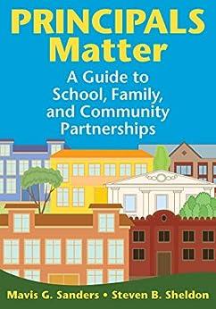 Principals Matter: A Guide to School, Family, and Community Partnerships by [Steven B. Sheldon, Mavis G. Sanders]