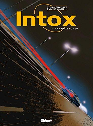 Intox - Tome 05 : La cavale du fou