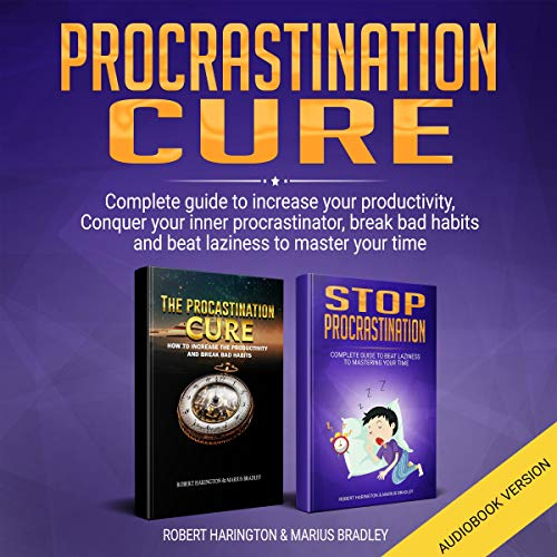 The Procrastination Cure: Complete Guide to Increase Your Productivity, Conquer Your Inner Procrastinator, Break Bad Habits and Beat Laziness to Master Your Time cover art