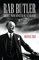 Rab Butler: The Best Prime Minister We Never Had? by Michael Jago(2015-10-20)