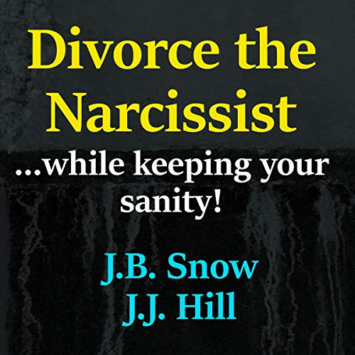 Divorce the Narcissist While Keeping Your Sanity!     FAQ, Book 12              By:                                                                                                                                 J. J. Hill,                                                                                        J. B. Snow                               Narrated by:                                                                                                                                 Lili Dubuque                      Length: 1 hr and 22 mins     Not rated yet     Overall 0.0