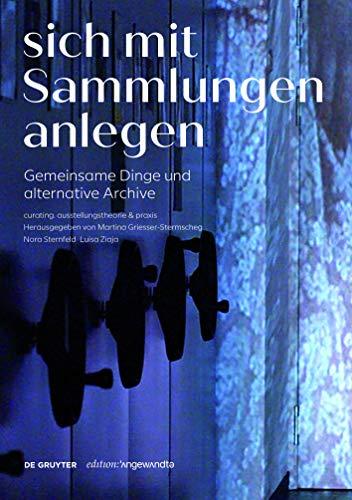 Sich mit Sammlungen anlegen: Gemeinsame Dinge und alternative Archive (Edition Angewandte)