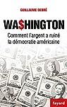 Washington : Comment l'argent pourrit la démocratie américaine par Debré