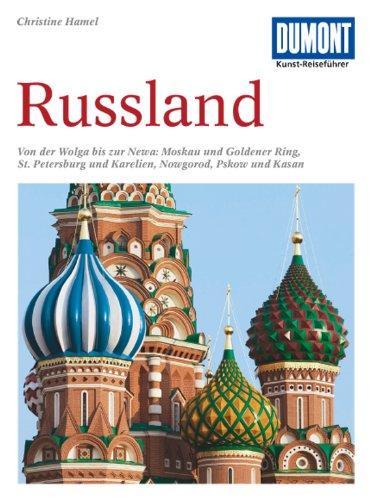DuMont Kunst Reiseführer Russland: Von der Wolga bis zur Newa. Moskau und Goldener Ring, St. Petersburg und Karelien, Nowgorod, Pskow und Kasan
