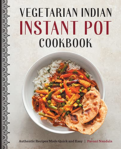 Vegetarian Indian Instant Pot Cookbook: Authentic Recipes Made Quick and Easy