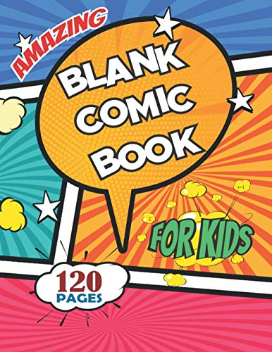 Amazing Blank Comic Book for Kids: 120 Large 8.5x11 pages with with Variety of Templates,animate comic books,build your own hero marvel,draw your own ... book template notebook,marvel notebook