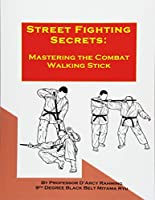 Street Fighting Secrets: Mastering the Combat Walking Stick