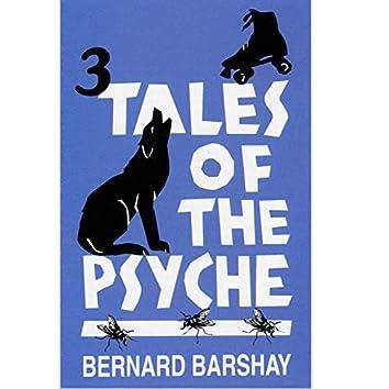 Three Tales of the Psyche: Written by Bernard Barshay