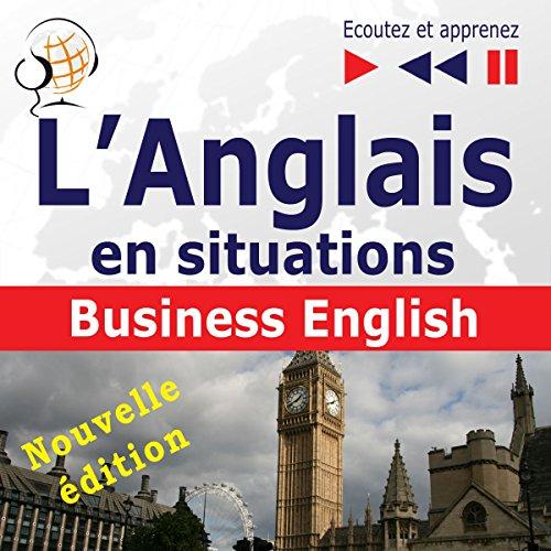 L'Anglais en situations - nouvelle édition: Business English - 16 thématiques au niveau B2 (Écoutez et apprenez) audiobook cover art