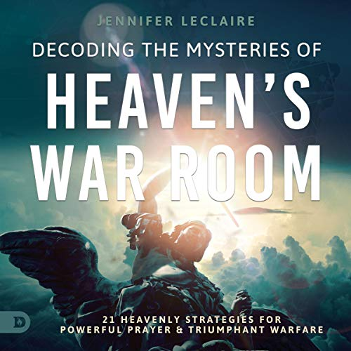 Decoding the Mysteries of Heaven's War Room Audiobook By Jennifer LeClaire cover art