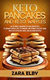 Keto Pancakes and Keto Waffles: The Ultimate Cookbook for Low Carb Recipes to Enhance Weight Loss, Fat Burning, and...