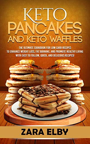 Keto Pancakes and Keto Waffles: The Ultimate Cookbook for Low Carb Recipes to Enhance Weight Loss, Fat Burning, and Promote Healthy Living with Easy to ... and Delicious Recipes! (English Edition)