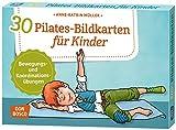30 Pilates-Bildkarten für Kinder: Bewegungs- und Koordinationsübungen (Körperarbeit und innere Balance)