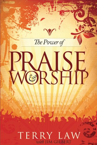 The Power of Praise and Worship by [Terry Law, Jim Gilbert]