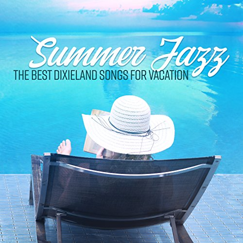 Summer Jazz – The Best Dixieland Songs for Vacation, Travel, Relaxing at the Pool and Sunny Days