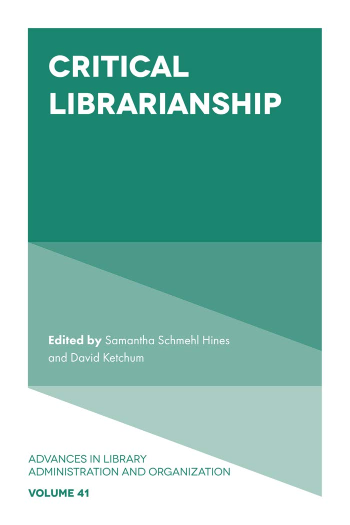 Critical Librarianship (Advances in Library Administration and Organization Book 41)
