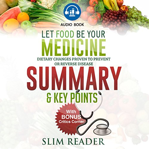 Couverture de Let Food Be Your Medicine: Dietary Changes Proven to Prevent or Reverse Disease | Summary & Key Points with BONUS Critics Corner
