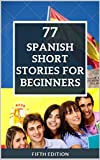 77 SPANISH SHORT STORIES FOR BEGINNERS: Cuento Nivel Inicial (English Edition)