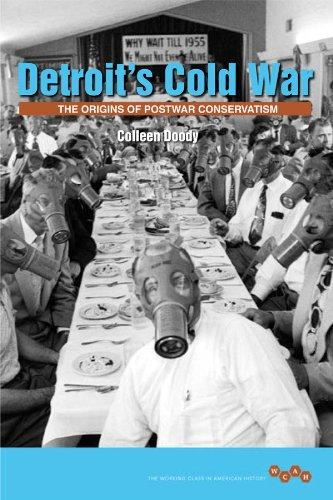 Detroit's Cold War: The Origins of Postwar Conservatism (Working Class in American History)