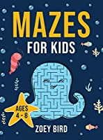 Mazes for Kids: Maze Activity Book for Ages 4 - 8