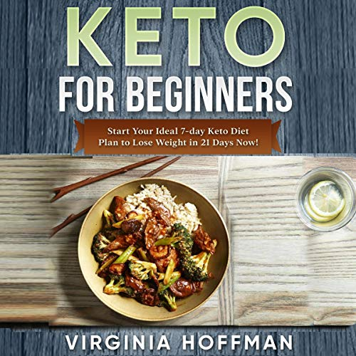 Keto for Beginners: Start Your Ideal 7-Day Keto Diet Plan to Lose Weight in 21 Days Now! Audiobook By Virginia Hoffman cover art