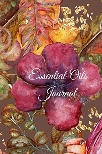 Essential Oils Journal: Custom Pages To Write In For Aromatherapy Topical and Diffuser Recipe Natural Medicine Notebook For Women