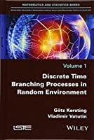 Discrete Time Branching Processes in Random Environment (Mathematics and Statistics)