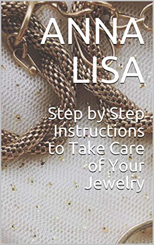 Step by Step Instructions to Take Care of Your Jewelry (English Edition)