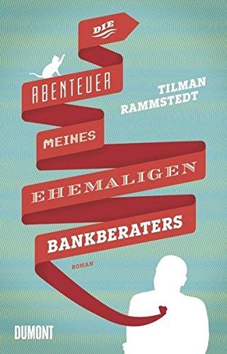 Die Abenteuer meines ehemaligen Bankberaters: Roman