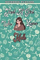 Just A Girl Who Loves Moth Gift Women Notebook Planner: College,Finance,Homeschool,Appointment,Bill,To Do List,Passion,6x9 in ,Work List,Management,Teacher,Book,Gift