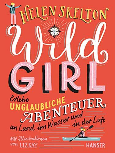 Wild Girl: Erlebe unglaubliche Abenteuer an Land, im Wasser und in der Luft