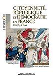 Citoyenneté, république et démocratie en France 1789 à 1899. Capes Agreg Histoire Géographie - Capes Agrégation Histoire Géographie