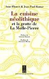 La cuisine néolithique - Et la grotte de La Molle-Pierre