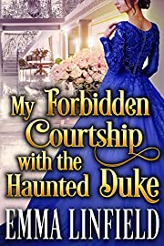 My Forbidden Courtship with the Haunted Duke: A Historical Regency Romance Novel