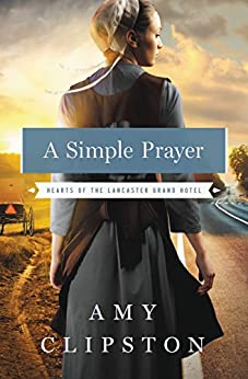 A Simple Prayer (Hearts of the Lancaster Grand Hotel Book 4) by [Amy Clipston]