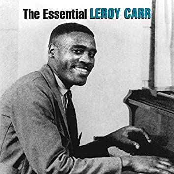 The Essential Leroy Carr