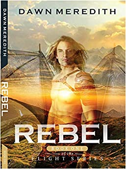 Rebel: Book 1 of the Flight Trilogy by [Dawn Meredith]